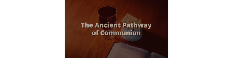 The Ancient Pathway of Communion