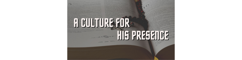 A Culture For His Presence