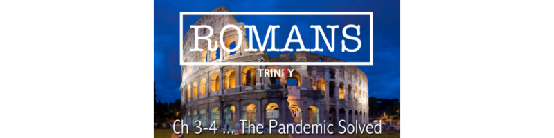 Romans: The Pandemic Solved