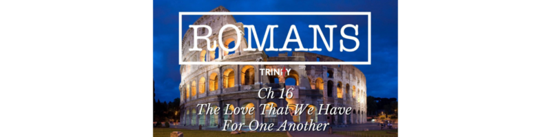 Romans: The Love That We Have For One Another